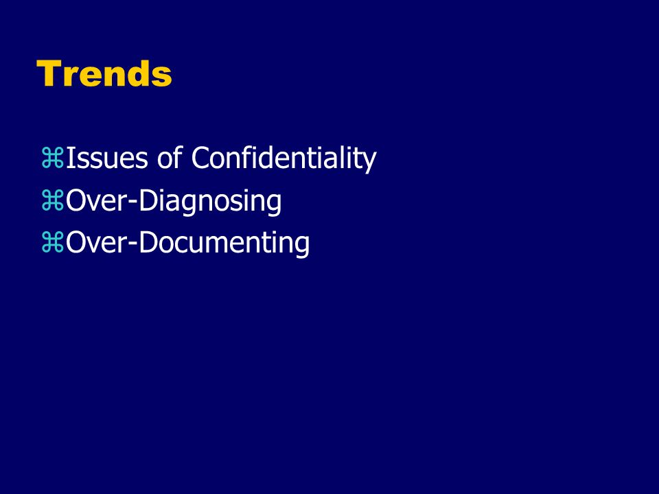 Trends Issues of Confidentiality Over-Diagnosing Over-Documenting