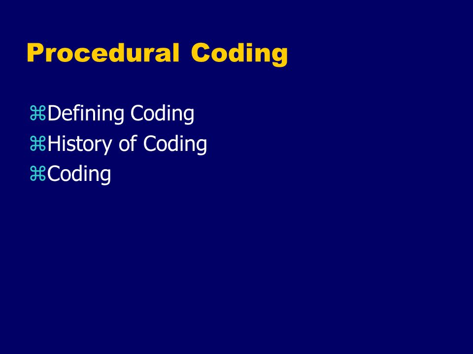 Procedural Coding Defining Coding History of Coding Coding