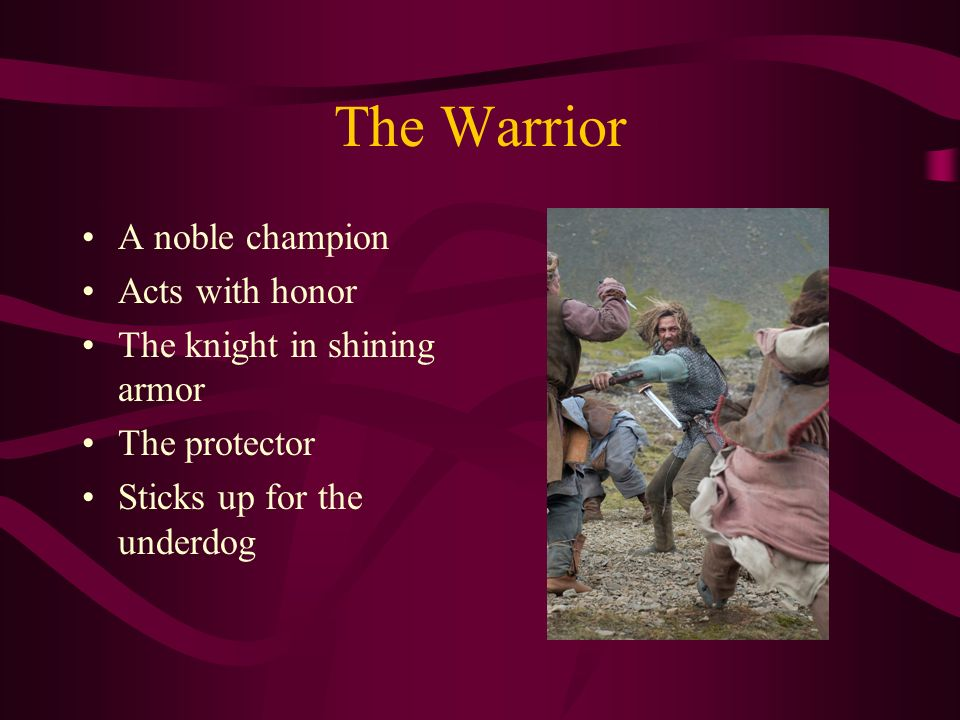 The Warrior A noble champion Acts with honor