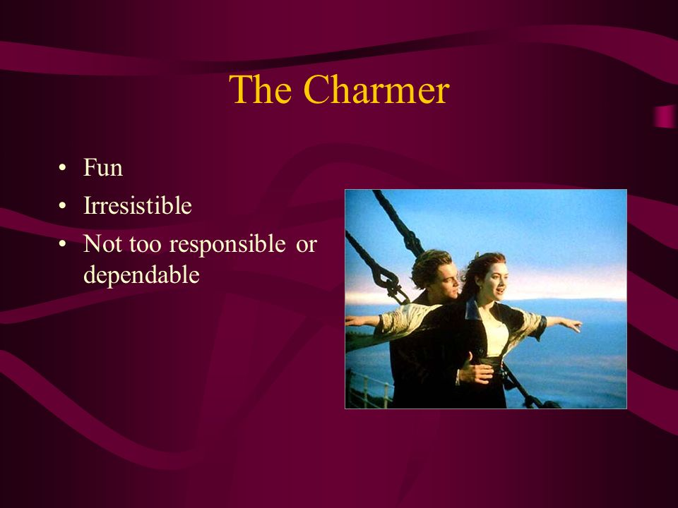 The Charmer Fun Irresistible Not too responsible or dependable