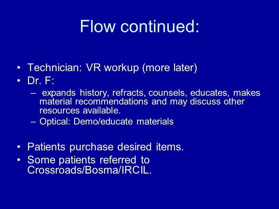 Flow continued: Technician: VR workup (more later) Dr. F: