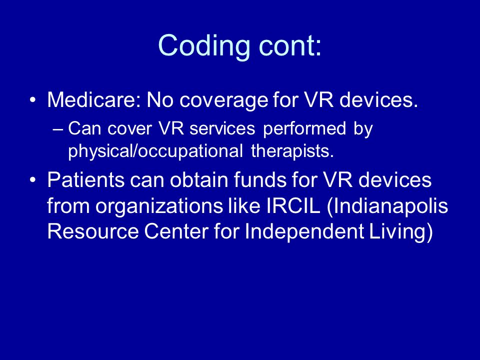 Coding cont: Medicare: No coverage for VR devices.