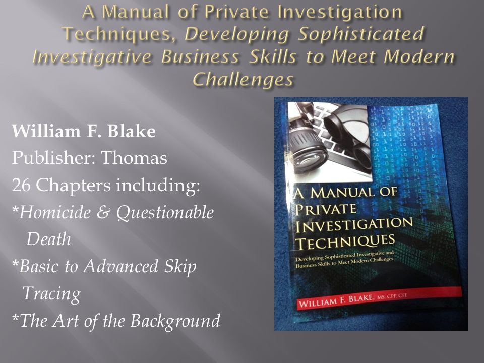 A Manual of Private Investigation Techniques, Developing Sophisticated Investigative Business Skills to Meet Modern Challenges