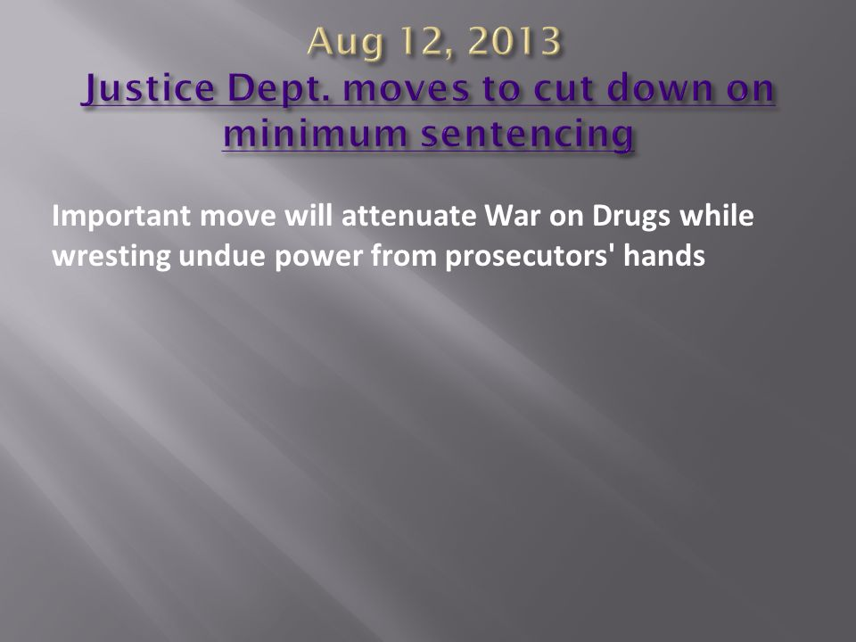 Aug 12, 2013 Justice Dept. moves to cut down on minimum sentencing