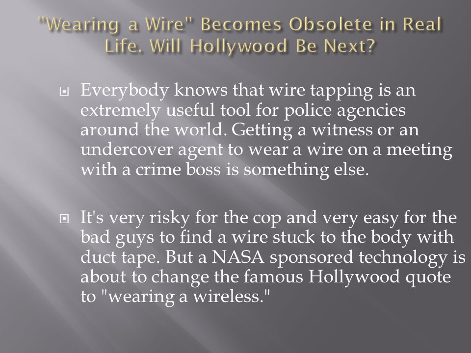 Wearing a Wire Becomes Obsolete in Real Life. Will Hollywood Be Next