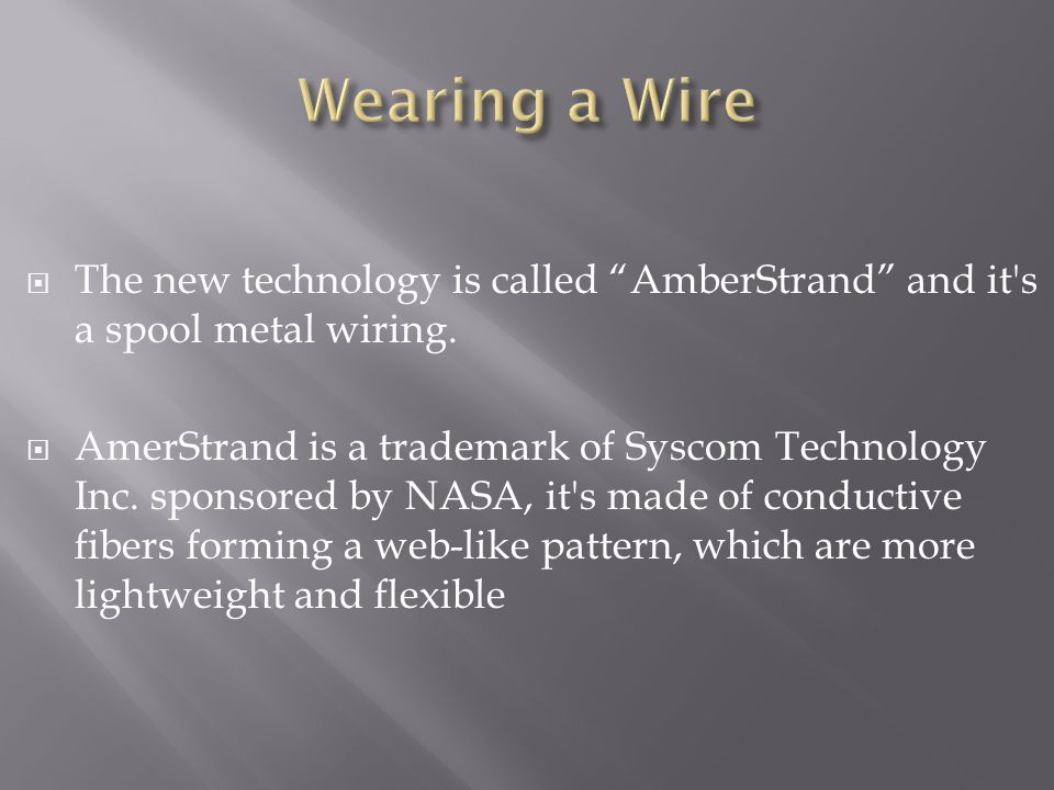 Wearing a Wire The new technology is called AmberStrand and it s a spool metal wiring.