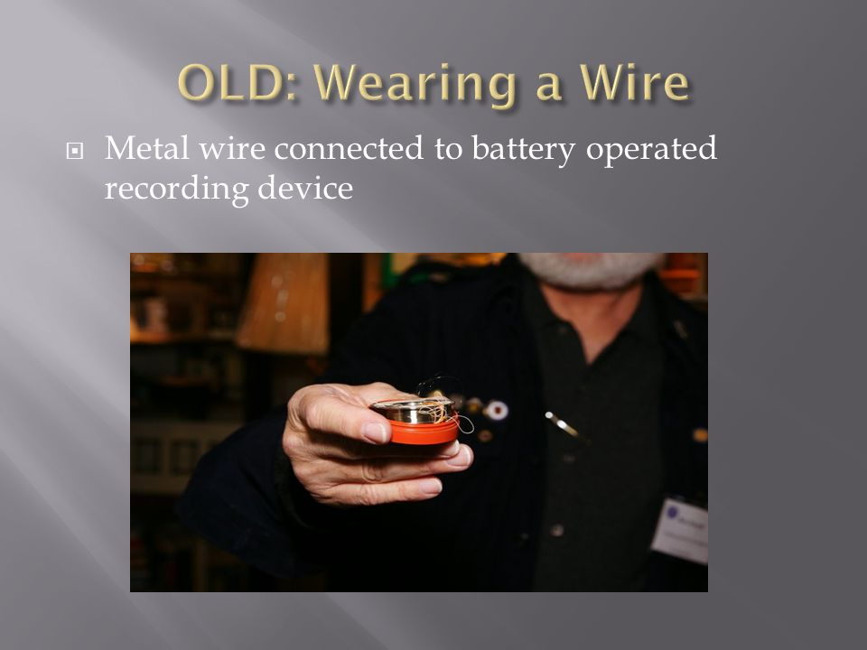 OLD: Wearing a Wire Metal wire connected to battery operated recording device