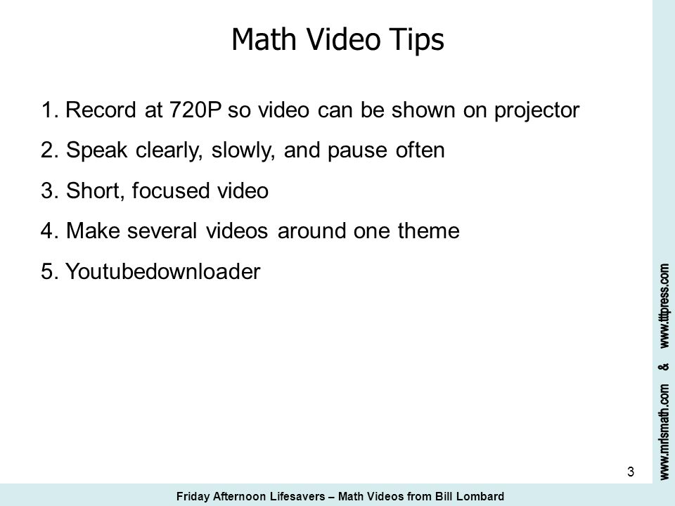 Math Video Tips Speak clearly, slowly, and pause often