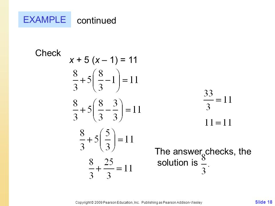EXAMPLE continued Check x + 5 (x – 1) = 11 The answer checks, the