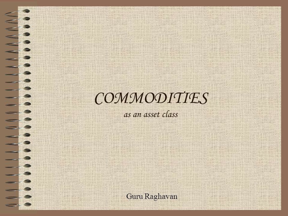 COMMODITIES as an asset class
