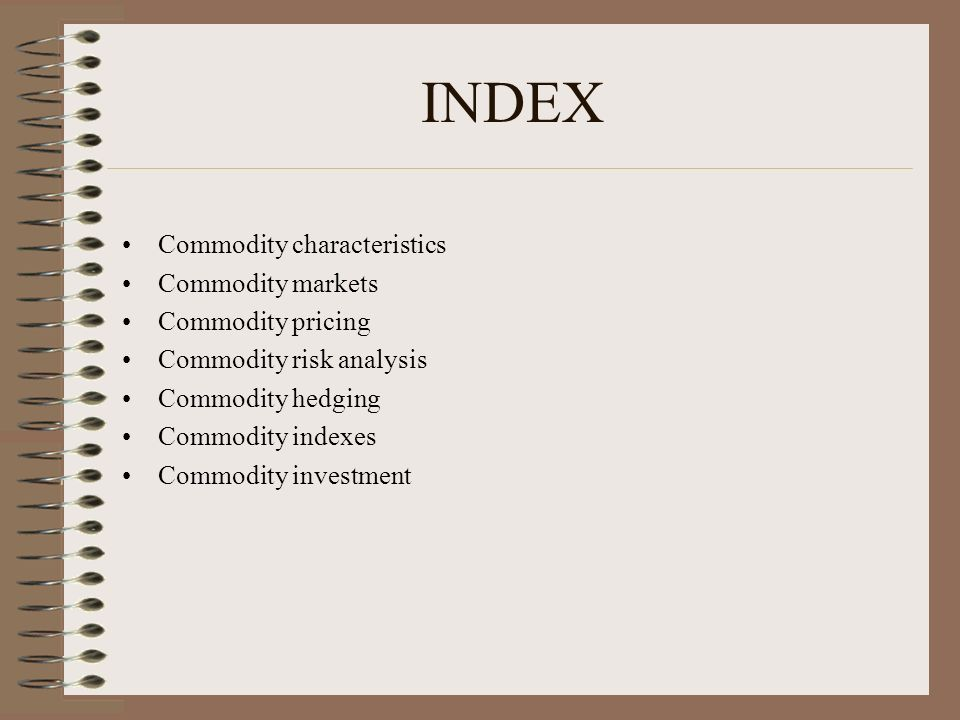 INDEX Commodity characteristics Commodity markets Commodity pricing