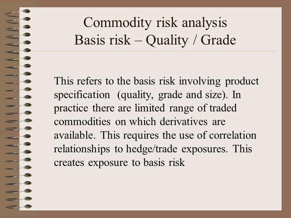 Commodity risk analysis Basis risk – Quality / Grade