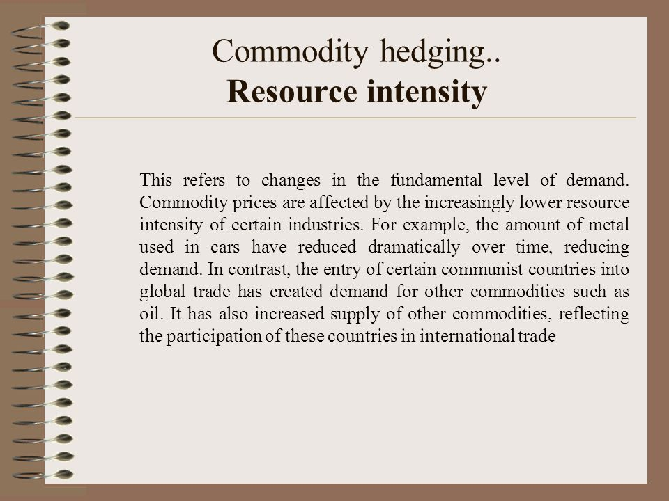 Commodity hedging.. Resource intensity