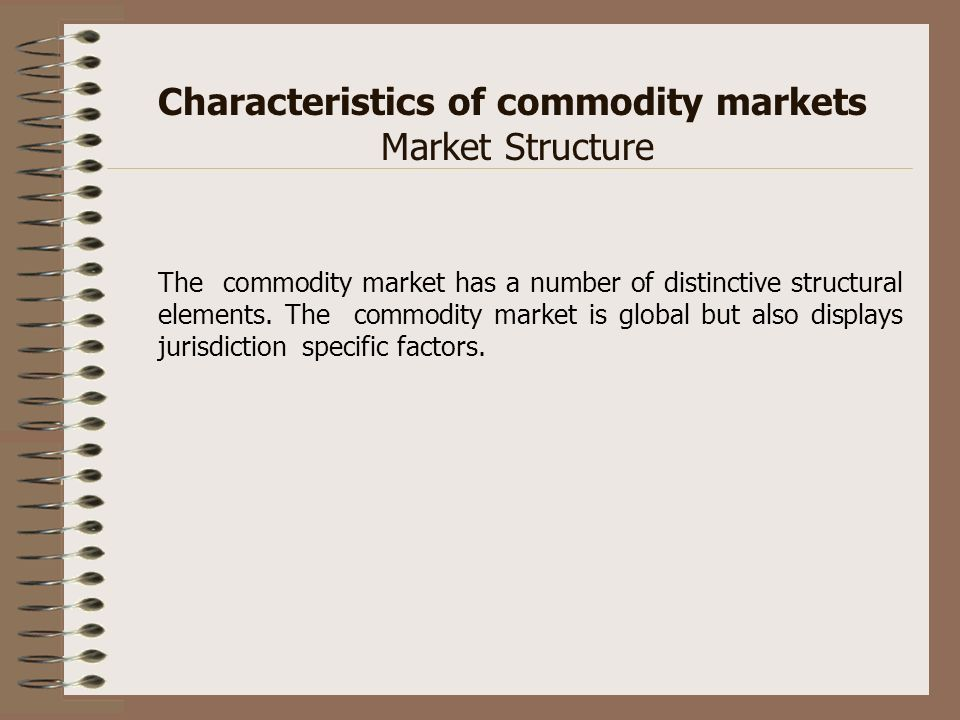 Characteristics of commodity markets Market Structure