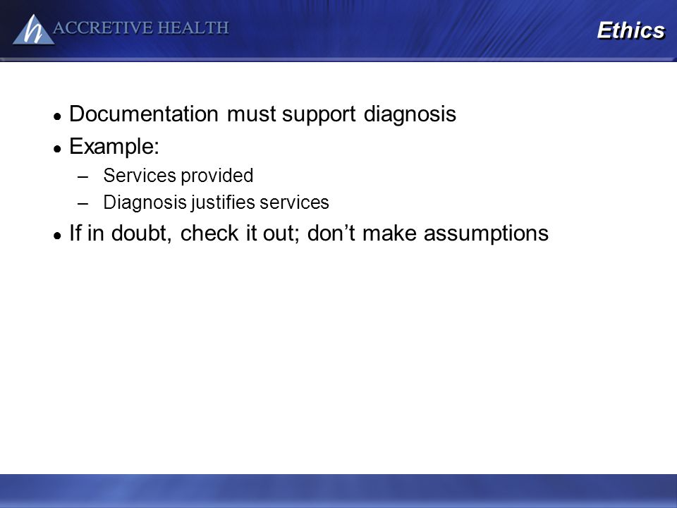 Documentation must support diagnosis Example:
