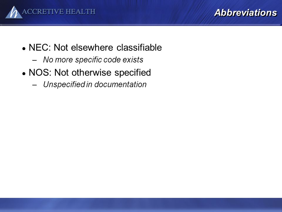 NEC: Not elsewhere classifiable NOS: Not otherwise specified