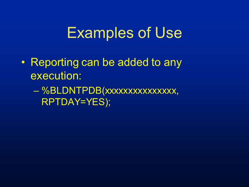 Examples of Use Reporting can be added to any execution: