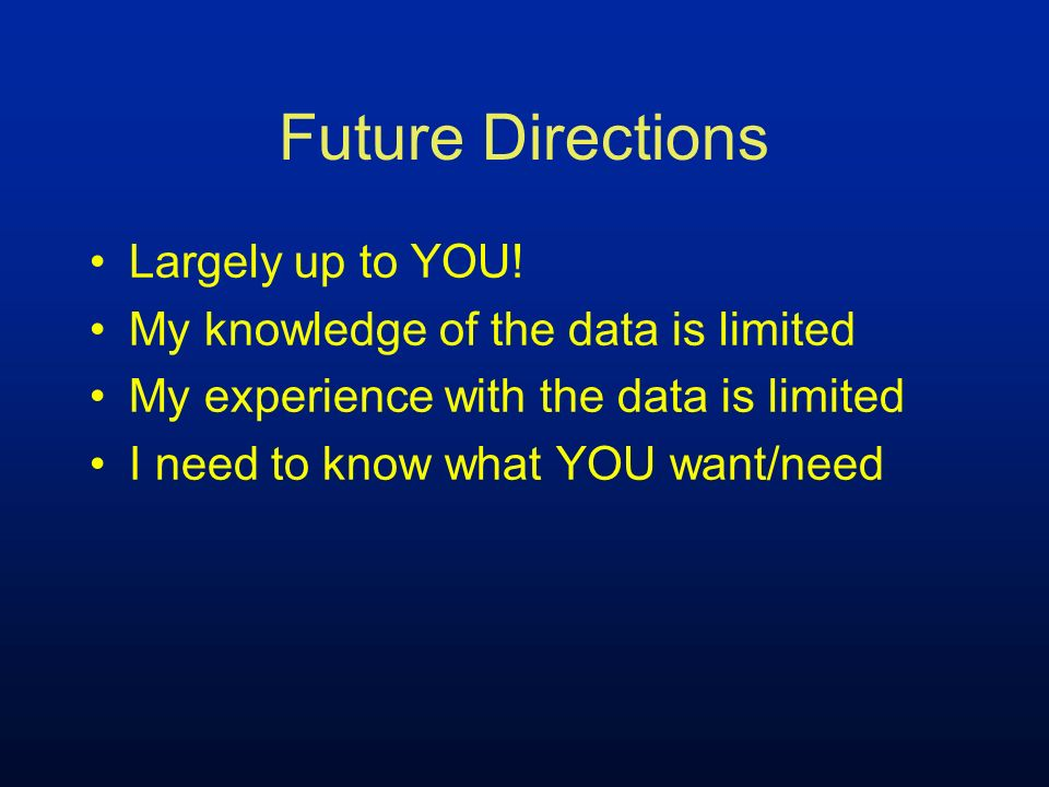 Future Directions Largely up to YOU!