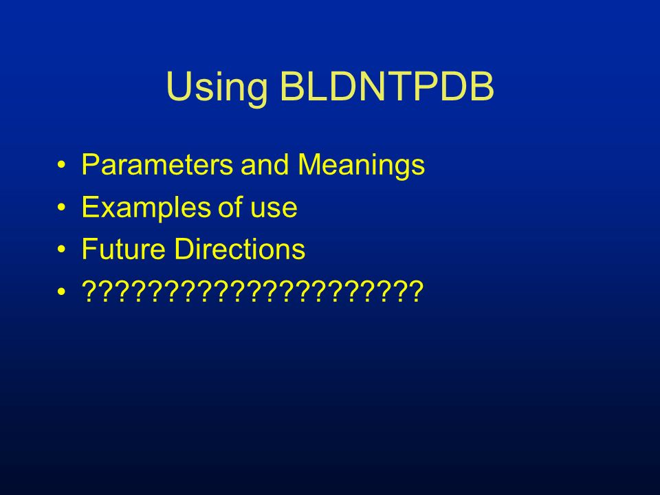 Using BLDNTPDB Parameters and Meanings Examples of use
