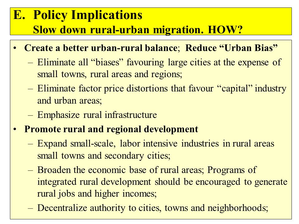 E. Policy Implications Slow down rural-urban migration. HOW