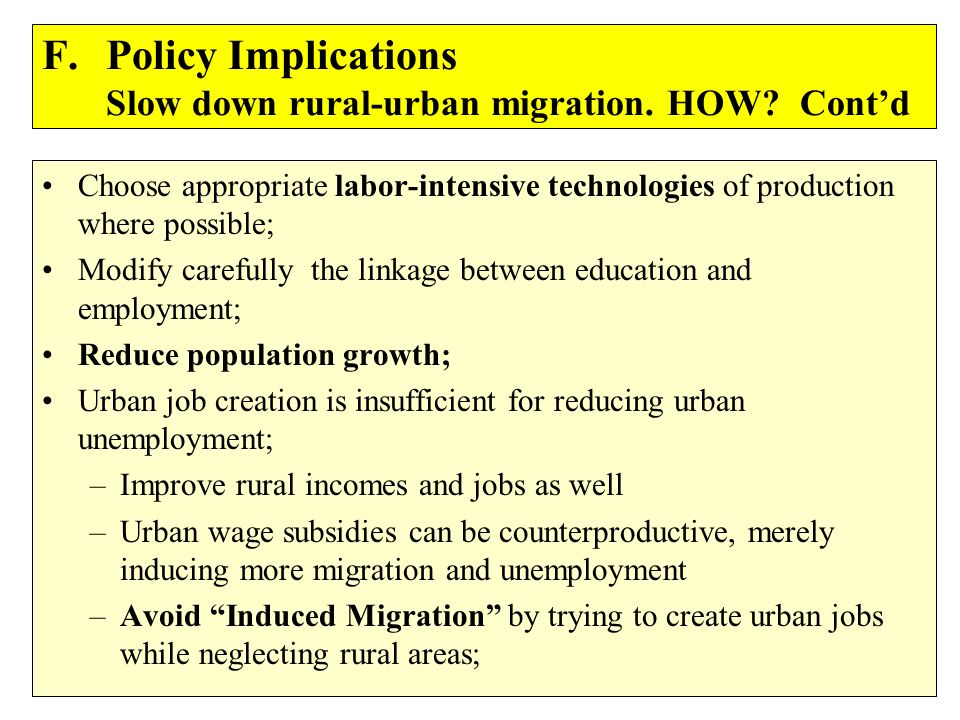 F. Policy Implications Slow down rural-urban migration. HOW Cont'd