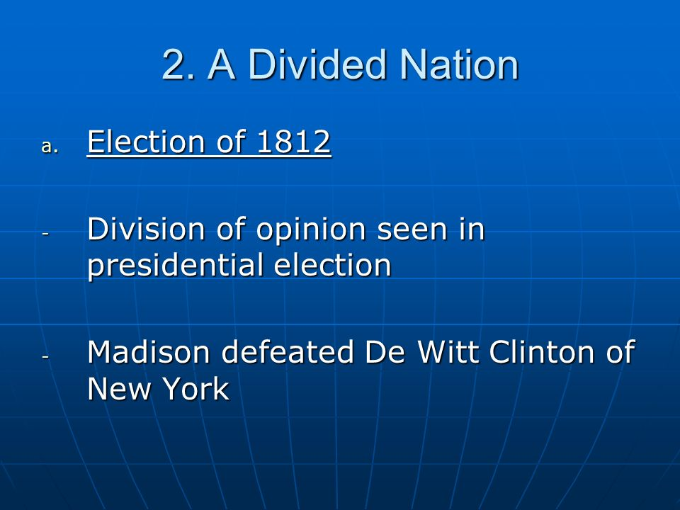 2. A Divided Nation Election of 1812