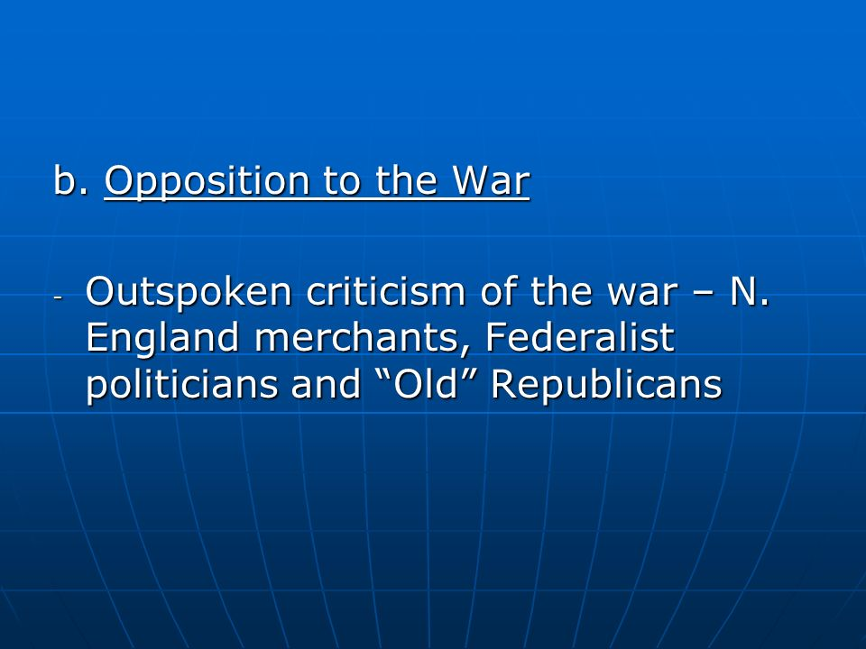 b. Opposition to the War Outspoken criticism of the war – N.