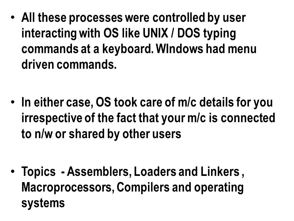 All these processes were controlled by user interacting with OS like UNIX / DOS typing commands at a keyboard. WIndows had menu driven commands.