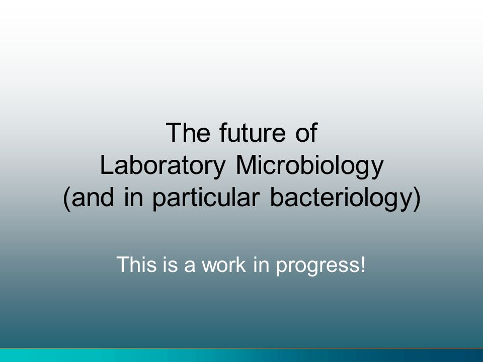 The future of Laboratory Microbiology (and in particular bacteriology)