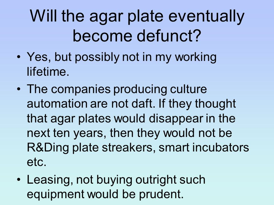 Will the agar plate eventually become defunct