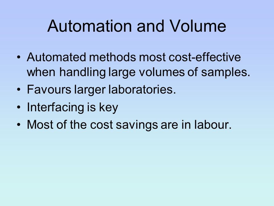 Automation and Volume Automated methods most cost-effective when handling large volumes of samples.