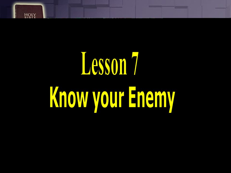 Lesson 7 Know your Enemy