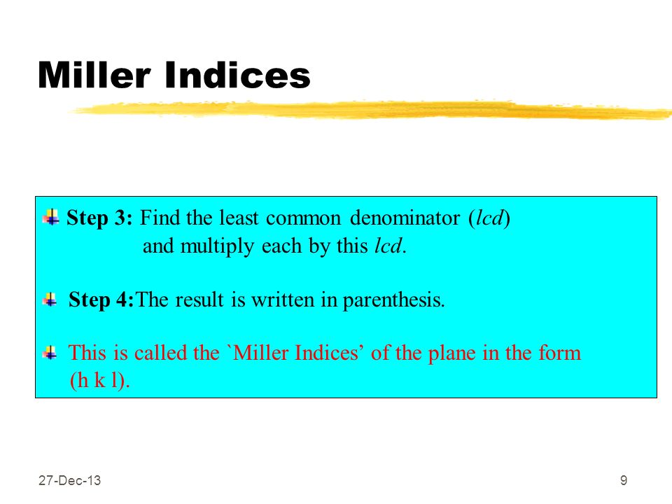 Miller Indices Step 3: Find the least common denominator (lcd)