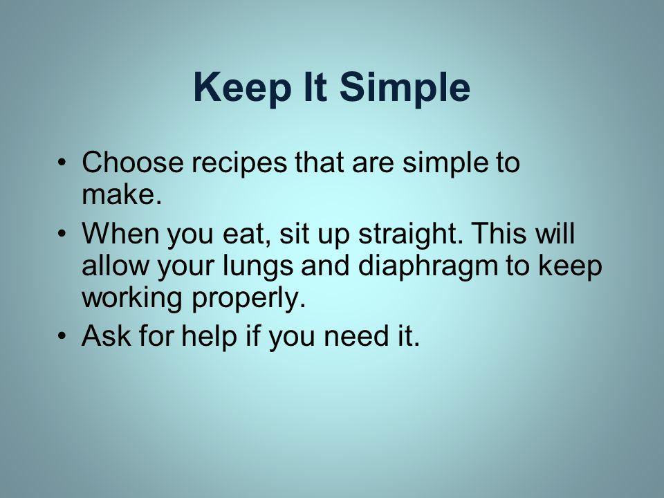 Keep It Simple Choose recipes that are simple to make.