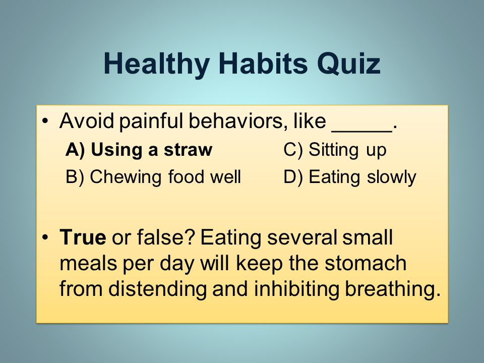 Healthy Habits Quiz Avoid painful behaviors, like _____.