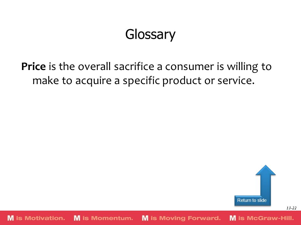 Glossary Price is the overall sacrifice a consumer is willing to make to acquire a specific product or service.