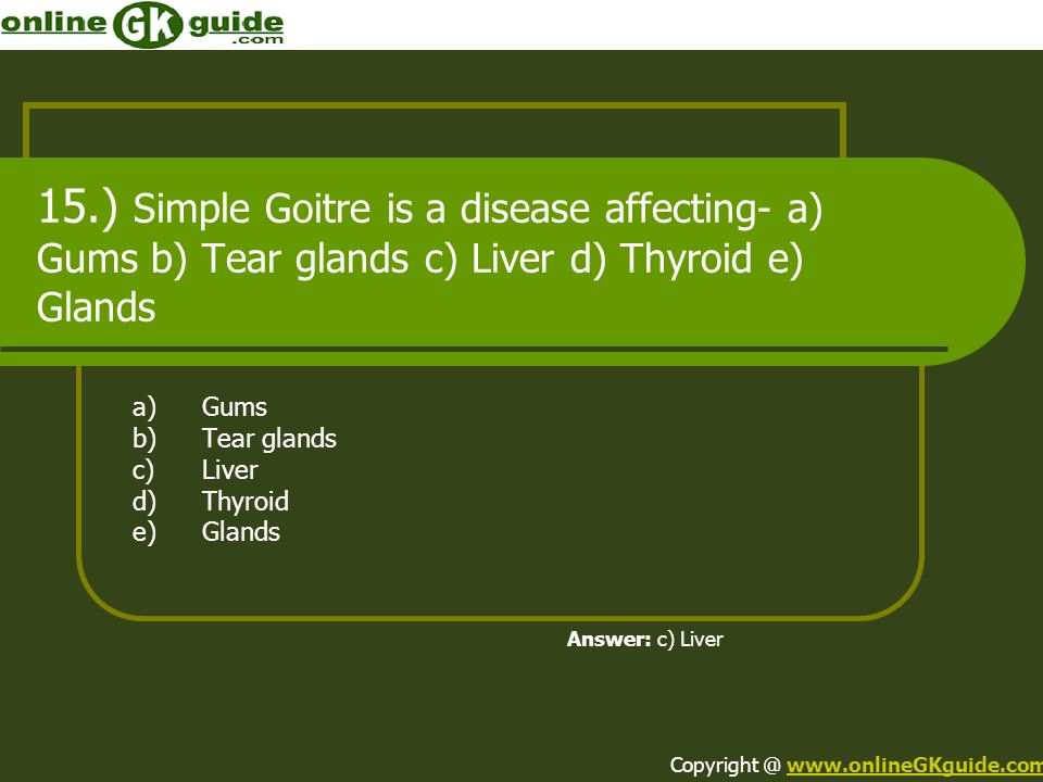 a) Gums b) Tear glands c) Liver d) Thyroid e) Glands