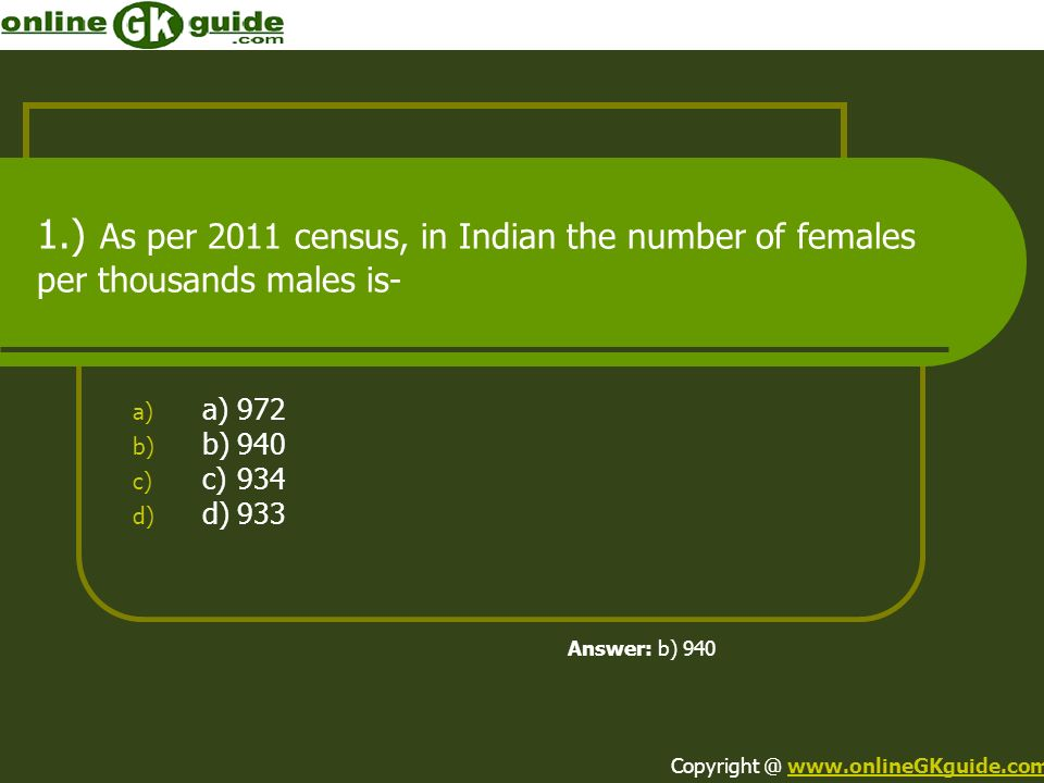 1.) As per 2011 census, in Indian the number of females per thousands males is-