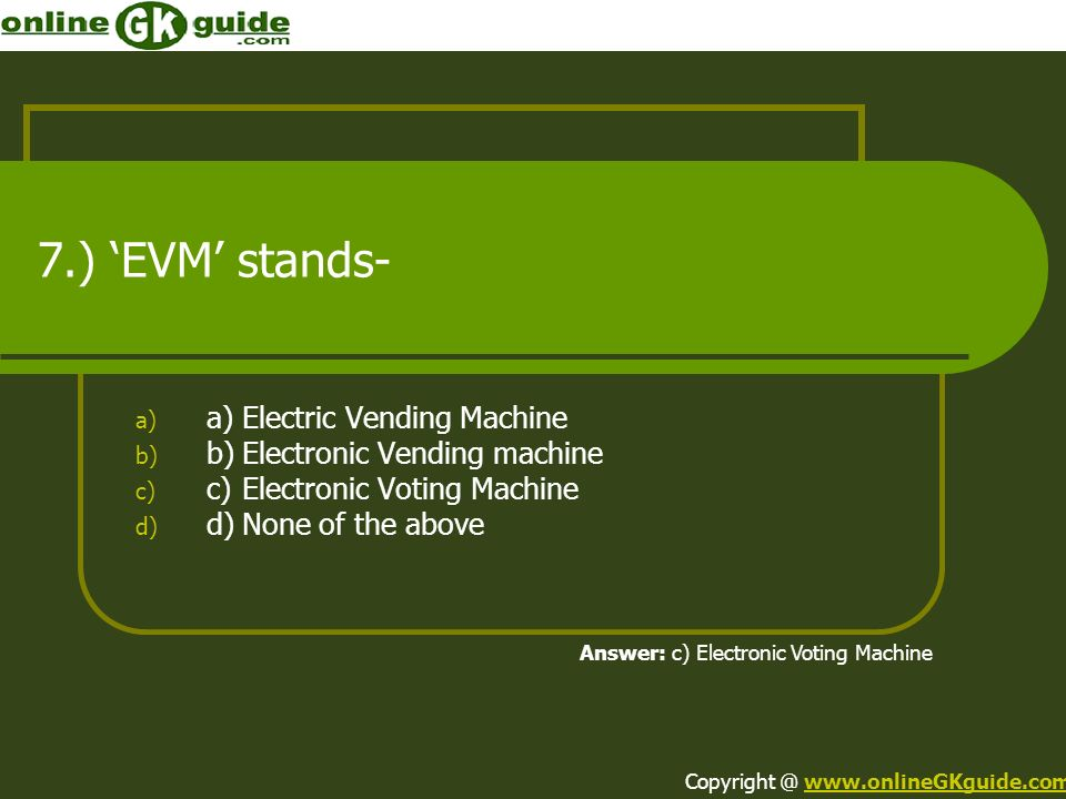 7.) 'EVM' stands- a) Electric Vending Machine