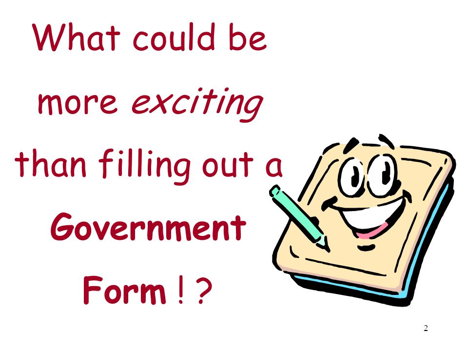 What could be more exciting than filling out a Government Form !