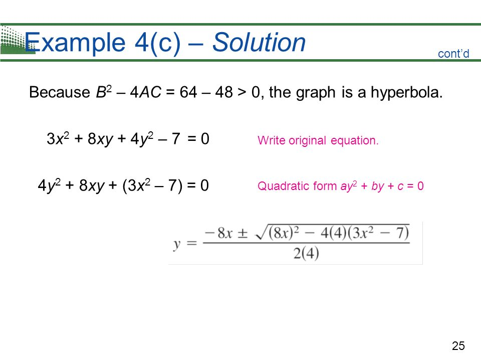 Example 4(c) – Solution cont'd. Because B2 – 4AC = 64 – 48 > 0, the graph is a hyperbola. 3x2 + 8xy + 4y2 – 7 = 0.