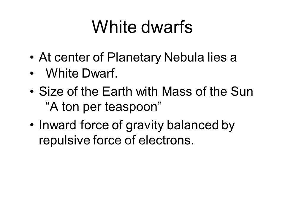 White dwarfs At center of Planetary Nebula lies a White Dwarf.