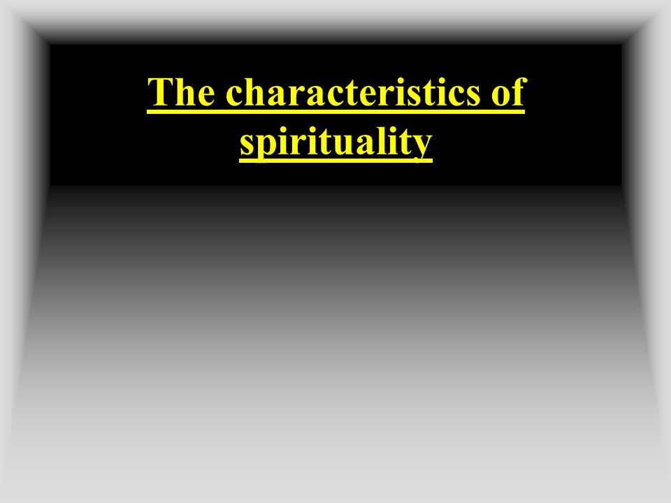 The characteristics of spirituality