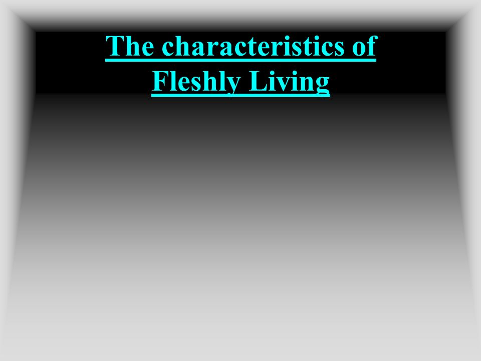 The characteristics of Fleshly Living