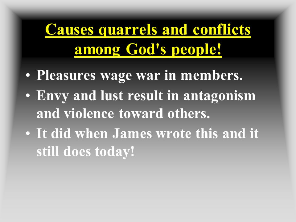 Causes quarrels and conflicts among God s people!