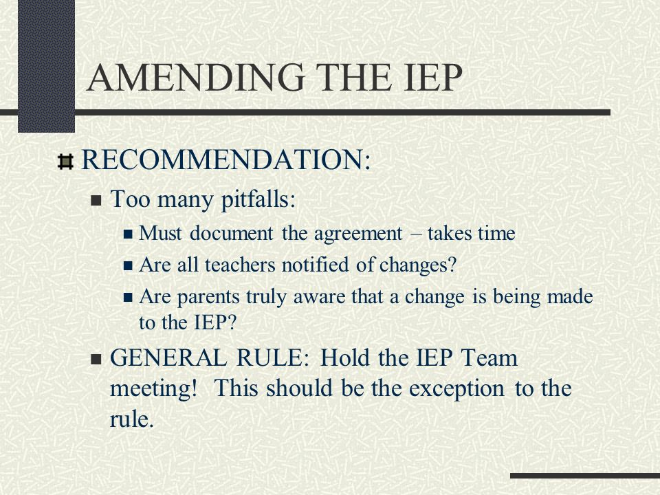AMENDING THE IEP RECOMMENDATION: Too many pitfalls: