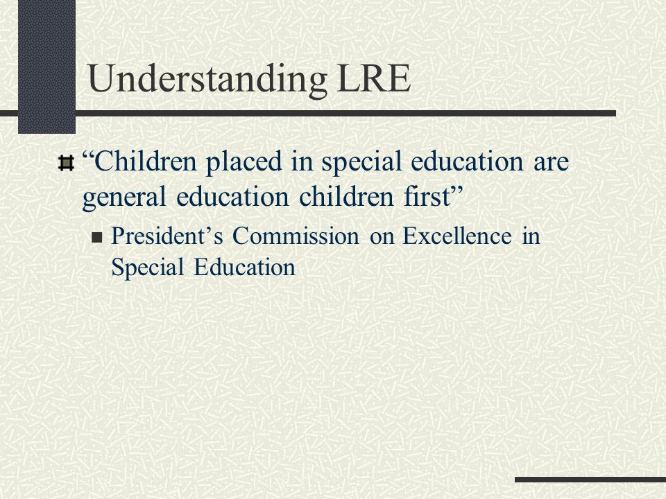 Understanding LRE Children placed in special education are general education children first