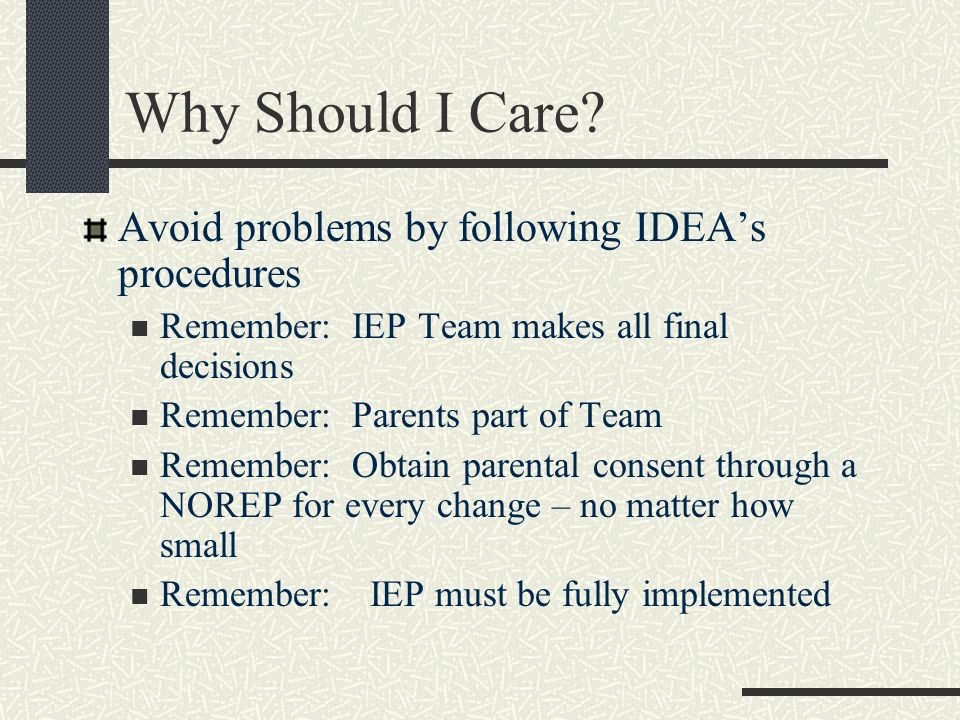 Why Should I Care Avoid problems by following IDEA's procedures