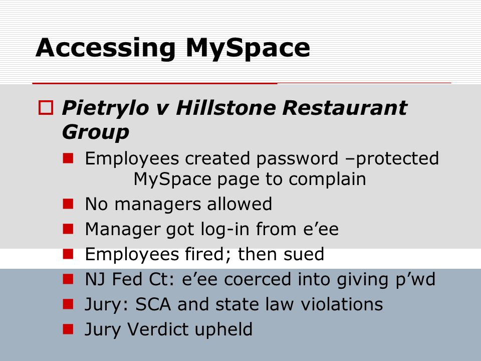 Accessing MySpace Pietrylo v Hillstone Restaurant Group