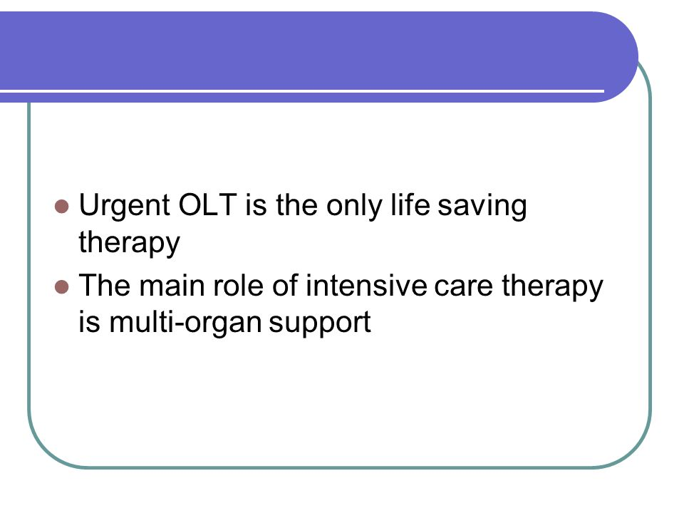 Urgent OLT is the only life saving therapy